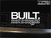 Built not bought vinyl decal by TFB Designs.