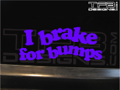 I brake for bumps vinyl decal by TFB Designs.