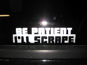 Be Patient I'll Scrape Decal- Many Colors, Sizes Lowered Sticker